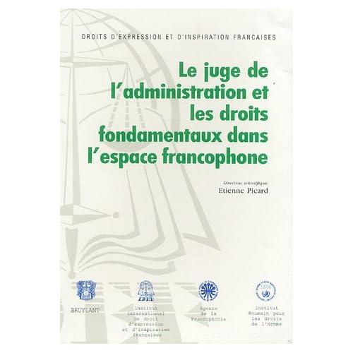 Le juge de l'administration et les droits fondamentaux dans l'espace francophone