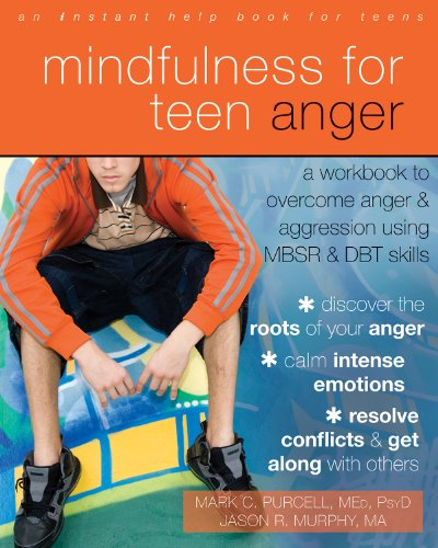 Mindfulness for Teen Anger: A Workbook to Overcome Anger and Aggression Using MBSR and DBT Skills por Mark C. Purcell