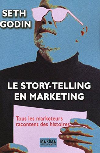 Storytelling et marketing : tous les marketeurs racontent des histoires par Seth Godin