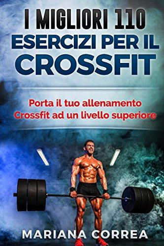 i migliori 110 esercizi per il crossfit: porta il tuo allenamento crossfit ad un livello superiore