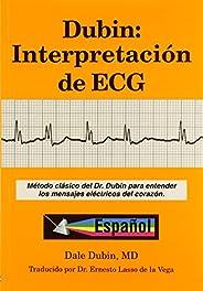 Dubin: Interpretacion de ECG/ Rapid Interpretation of EKG's: Metodo Clasico del Dr. Dubin Para Entender lo