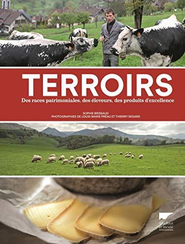 Terroirs - Des races patrimoniales, des éleveurs, des produits d'excellence par Sophie Brissaud