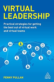 Virtual Leadership: Practical Strategies for Getting the Best Out of Virtual Work and Virtual Teams by [Pullan, Penny]