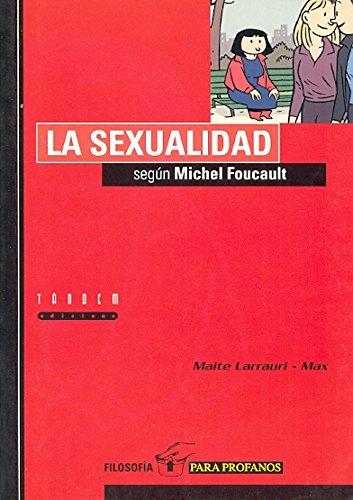 La sexualidad según Michel Foucault: 2 (Filosofía para profanos)