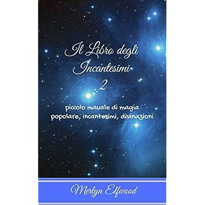 Il Libro Degli Incantesimi 2: Piccolo Manuale Di Magia Popolare, Incantesimi, Divinazioni
