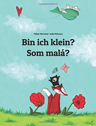 Bin ich klein? Som malá?: Kinderbuch Deutsch-Slowakisch (zweisprachig/bilingual)