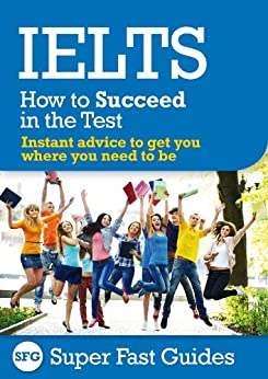 IELTS: How to Succeed in the Test (English Edition) par [Super Fast Guides]