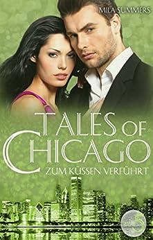 Zum Küssen verführt: Liebesroman (Tales of Chicago 5) (German Edition) by [Summers, Mila]