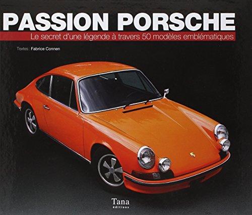 Passion Porsche – Le secret d'une légende à travers 50 modèles emblématiques