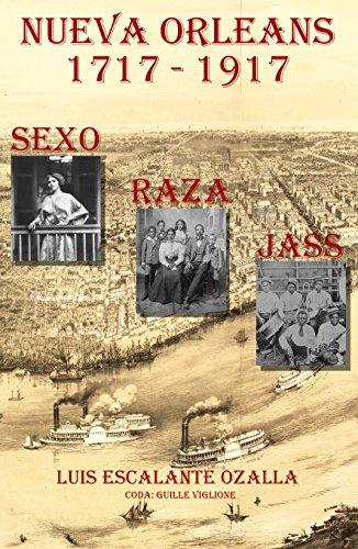 Nueva Orleans (1717-1917): Sexo, Raza y Jass por Luis Escalante Ozalla