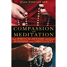 Compassion and Meditation: The Spiritual Dynamic Between Buddhism and Christianity by Jean-Yves Leloup (2009-08-20)