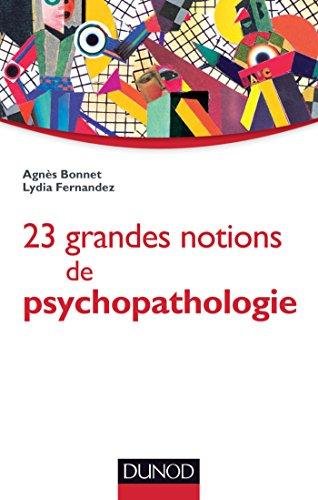 23 grandes notions de psychopathologie : Enfant, adolescent, adulte (Psychologie clinique)