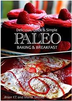 Delicious, Quick & Simple - Paleo Baking and Breakfast Recipes (Paleo cookbook for the real Paleo diet eaters) (English Edition) von [Tetsuka, Marla]