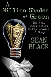 A Million Shades of Green: The Real Story Behind Fifty Shades of Grey