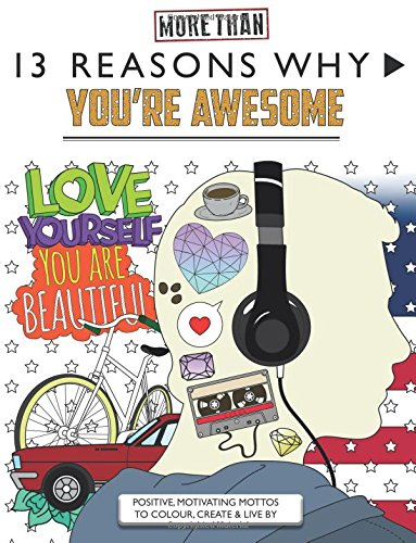 13 Reasons Why You're Awesome: Positive, Motivating Mottos To Colour, Create & Live