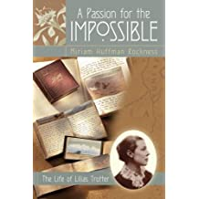 A Passion for the Impossible: The Life of Lilias Trotter.