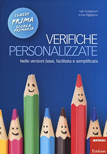Verifiche personalizzate. Nelle versioni base, facilitata e semplificata. Classe 1ª della scuola primaria