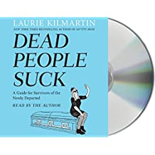 Dead People Suck: A Guide for Survivors of the Newly Departed