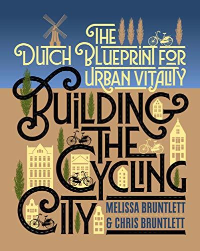 Building the Cycling City: The Dutch Blueprint for Urban Vitality por Melissa Bruntlett