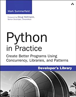 Python in Practice: Create Better Programs Using Concurrency, Libraries, and Patterns (Developer's Library) von [Summerfield, Mark]