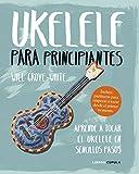 Ukelele para principiantes: Aprende a tocar el ukelele en sencillos pasos...