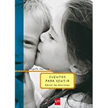 Cuentos para sentir: Educar las emociones (Padres y maestros)
