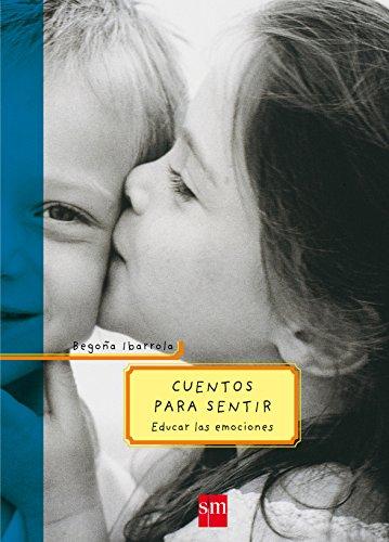 Cuentos para sentir: Educar las emociones (Padres y maestros) por Begoña Ibarrola