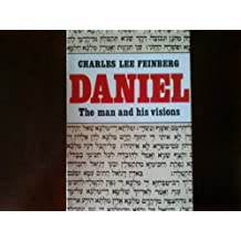 Daniel, the Man and His Visions by Charles L. Feinberg (1982-04-30)