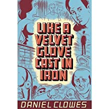 [(Like a Velvet Glove Cast in Iron)] [Author: Daniel Clowes] published on (April, 2005)