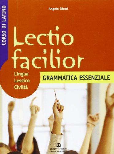 Lectio facilior. Lingua lessico civilt. Grammatica essenziale. Per i Licei e gli Ist. magistrali: 1