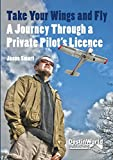 Take Your Wings and Fly - A Journey Through a Private Pilot's Licence