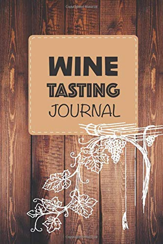 Wine Tasting Journal: Develop your palate and log wine tasting notes | 6 x 9 in 100 pages | Ideal for beginners and aficionados