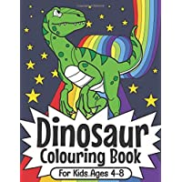 Dinosaur Colouring Book For Kids Ages 4-8: Dinosaur Colouring Book For Boys and Girls Packed with Real, Cute, Cartoon Dinosaur Colouring Pictures