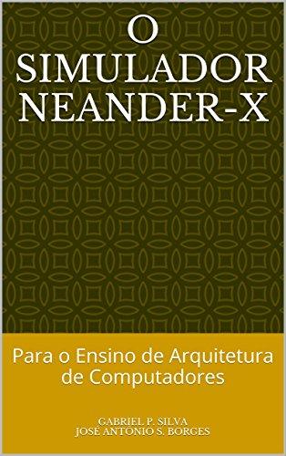 O Simulador Neander-X: Para o Ensino de Arquitetura de Computadores (Portuguese Edition)