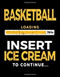 Basketball Loading 75% Insert Ice Cream To Continue: Basketball Sketch Books For Kids - Dartan Creations, Ashley Crusso