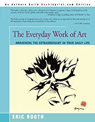 The Everyday Work of Art: Awakening the Extraordinary in Your Daily Life by Eric Booth (2001-08-09)