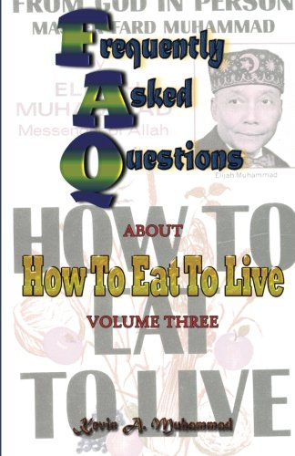 Frequently Asked Questions about How To Eat To Live: Frequently Asked Questions: Volume 3