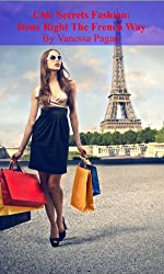 Chic Secrets: Fashion Done Right, The French Way (English Edition)