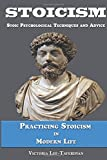Stoicism: Stoic Psychological Techniques and Advice Practicing Stoicism in Modern Life