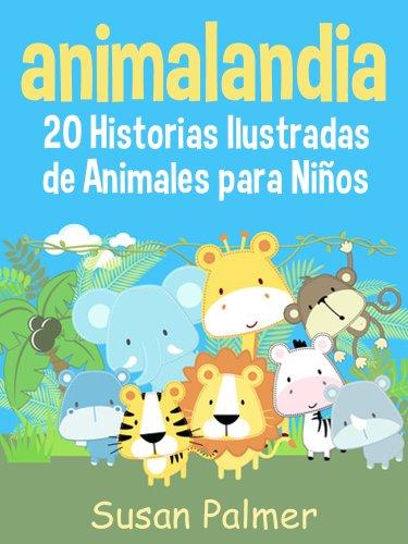 Animalandia: 20 Historias Ilustradas de Animales para Niños por Susan Palmer