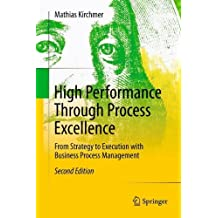 High Performance Through Process Excellence: From Strategy to Execution with Business Process Management by Mathias Kirchmer (2011-10-14)