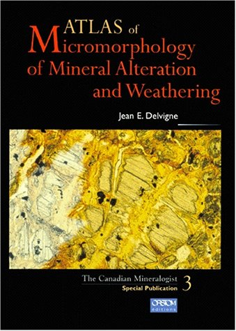 Atlas of Micromorphology of Mineral Alterations During Weathering