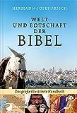 Welt und Botschaft der Bibel - Das große illustrierte Handbuch - Hermann-Josef Frisch