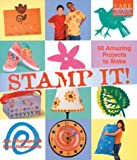 Stamp It!: 50 Amazing Projects to Make: 50 Amazing Projects to Make with Rubber, Foam, or Homemade Stamps and Some Ink (Lark Kids' Crafts)