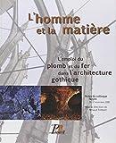 L'homme et la matière - L'emploi du plomb et du fer dans l'architecture gothique