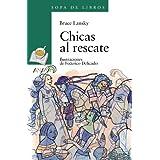 Chicas al rescate (Literatura Infantil (6-11 Años) - Sopa De Libros)