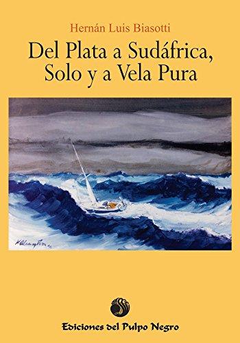 Del Plata a Sudáfrica, solo y a vela pura por Hernán Luis Biasotti