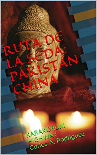RUTA DE LA SEDA:PAKISTÁN CHINA: KARAKORUM HIGHWAY Carlos A. Rodríguez por Carlos Rodríguez Blanco