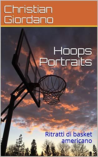 Hoops Portraits: Ritratti di basket americano