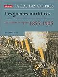 Les Guerres maritimes - La Marine à vapeur 1855-1905